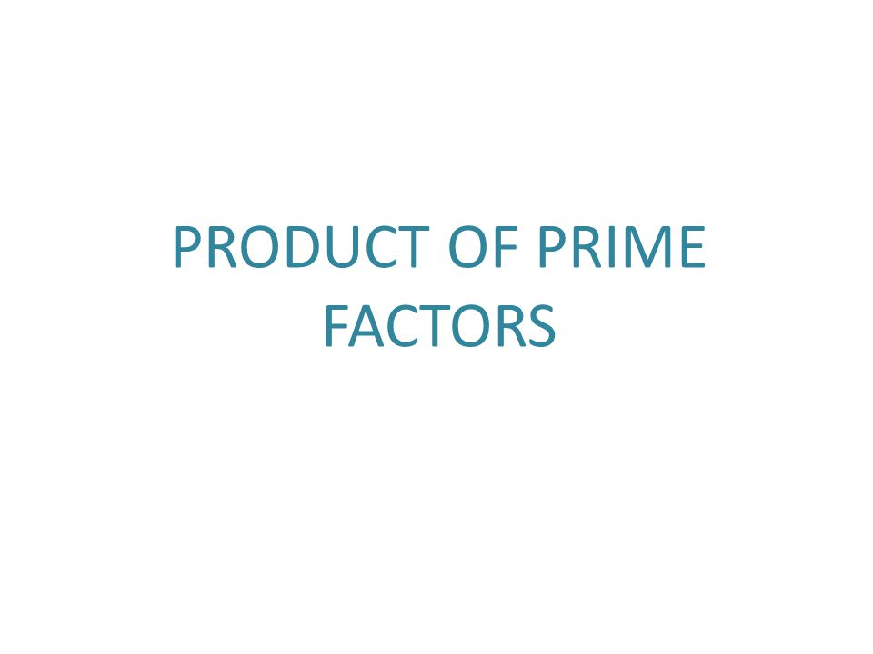 Product of Prime Factors ANY whole number can be broken down and written as a Product of Prime Factors What is a PRIME FACTOR .