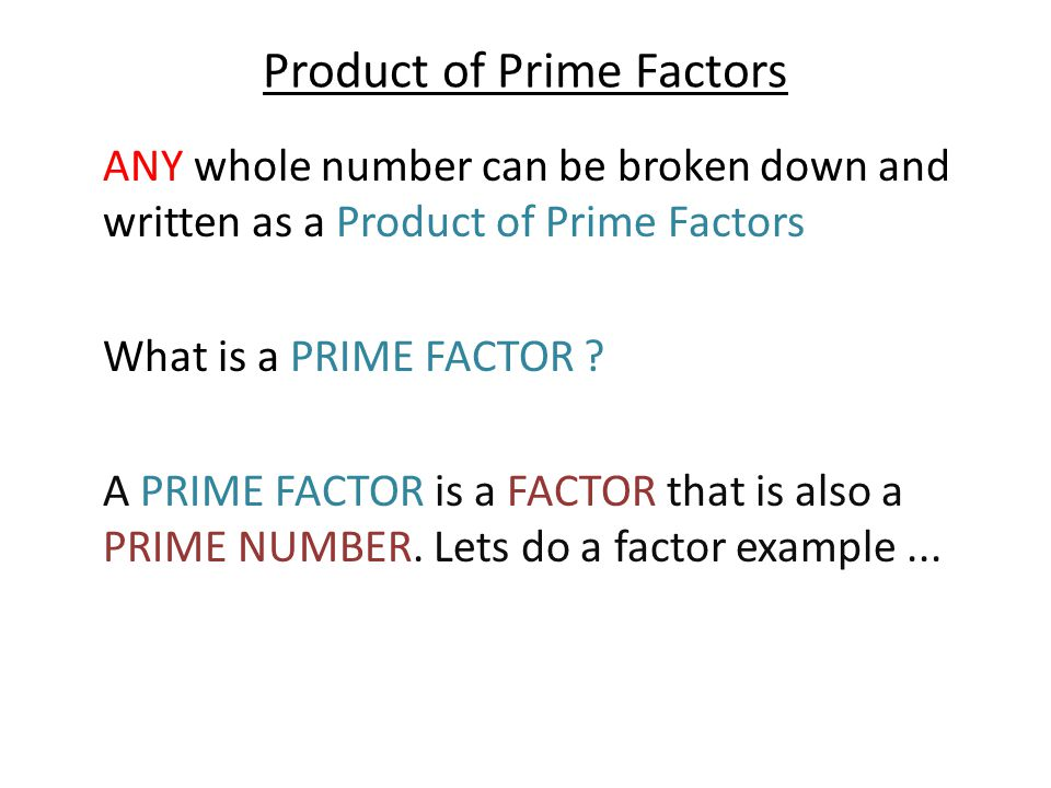 The Prime Factors of a Number Example Question Express 108 as a Product of Prime Factors We use the Factor Tree Method 108 129 4333 22 Prime Factors are the fruits of our tree .....