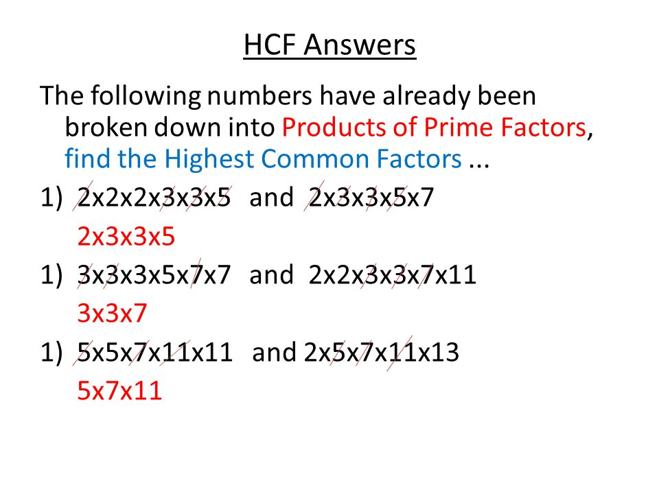 HCF Answers The following numbers have already been broken down into Products of Prime Factors, find the Highest Common Factors... 1)2x2x2x3x3x5 and 2