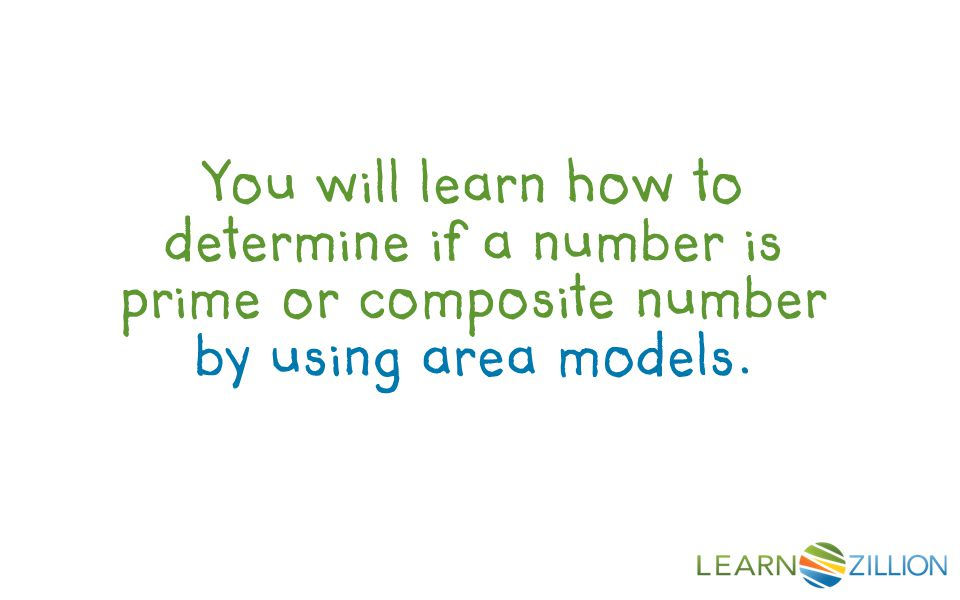 You will learn how to determine if a number is prime or composite number by using area models.