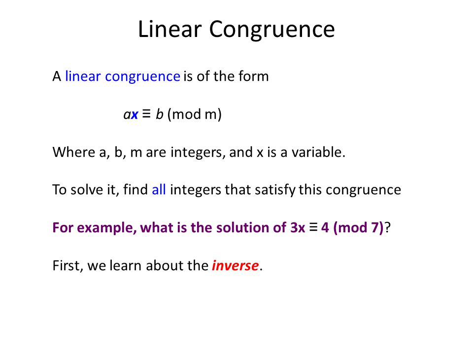 Linear Congruence A linear congruence is of the form ax ≡ b (mod m) Where a, b, m are integers, and x is a variable. To solve it, find all integers th