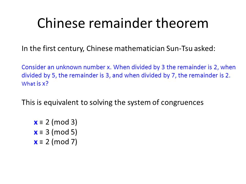 Chinese remainder theorem In the first century, Chinese mathematician Sun-Tsu asked: Consider an unknown number x. When divided by 3 the remainder is
