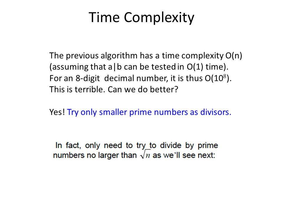 Time Complexity The previous algorithm has a time complexity O(n) (assuming that a|b can be tested in O(1) time). For an 8-digit decimal number, it is