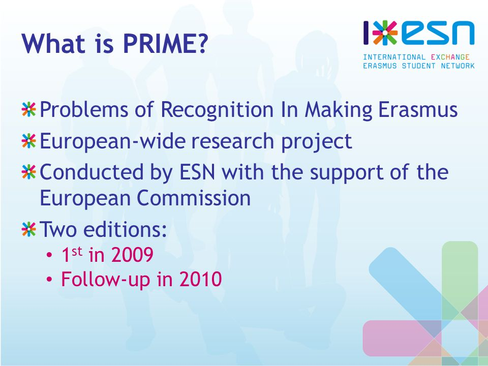 What is PRIME? Problems of Recognition In Making Erasmus European-wide research project Conducted by ESN with the support of the European Commission T