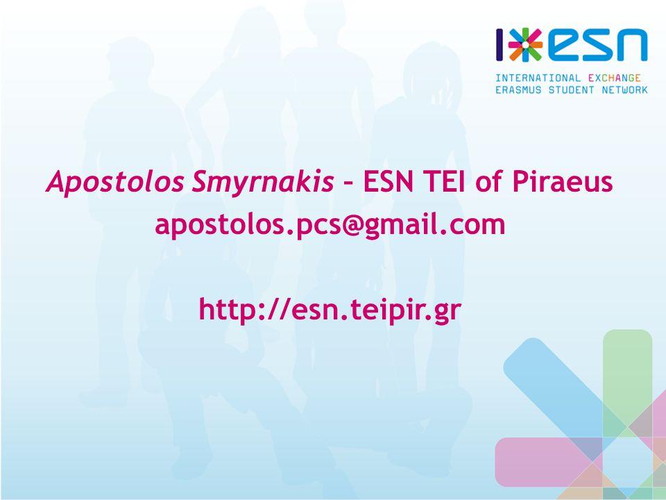 Apostolos Smyrnakis – ESN TEI of Piraeus apostolos.pcs@gmail.com http://esn.teipir.gr