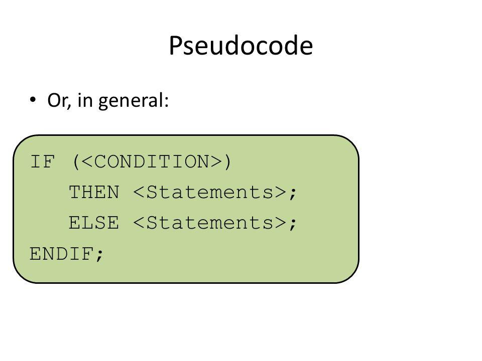 Pseudocode Or, in general: IF ( ) THEN ; ELSE ; ENDIF;