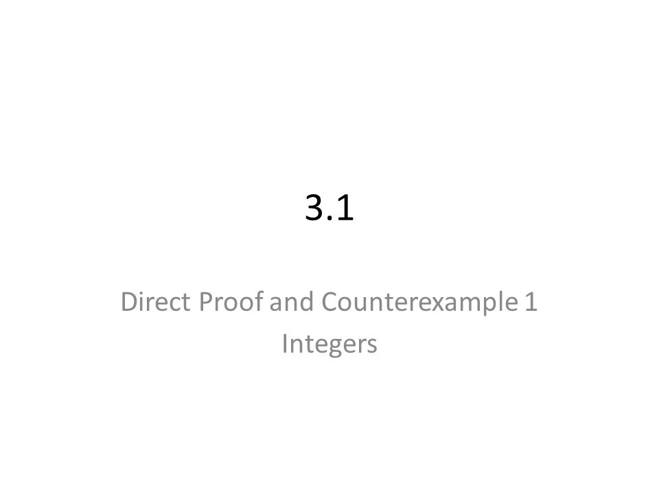 3.1 Direct Proof and Counterexample 1 Integers