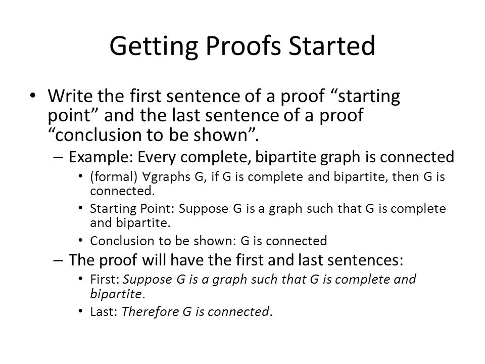"""Getting Proofs Started Write the first sentence of a proof """"starting point"""" and the last sentence of a proof """"conclusion to be shown"""". – Example: Ever"""