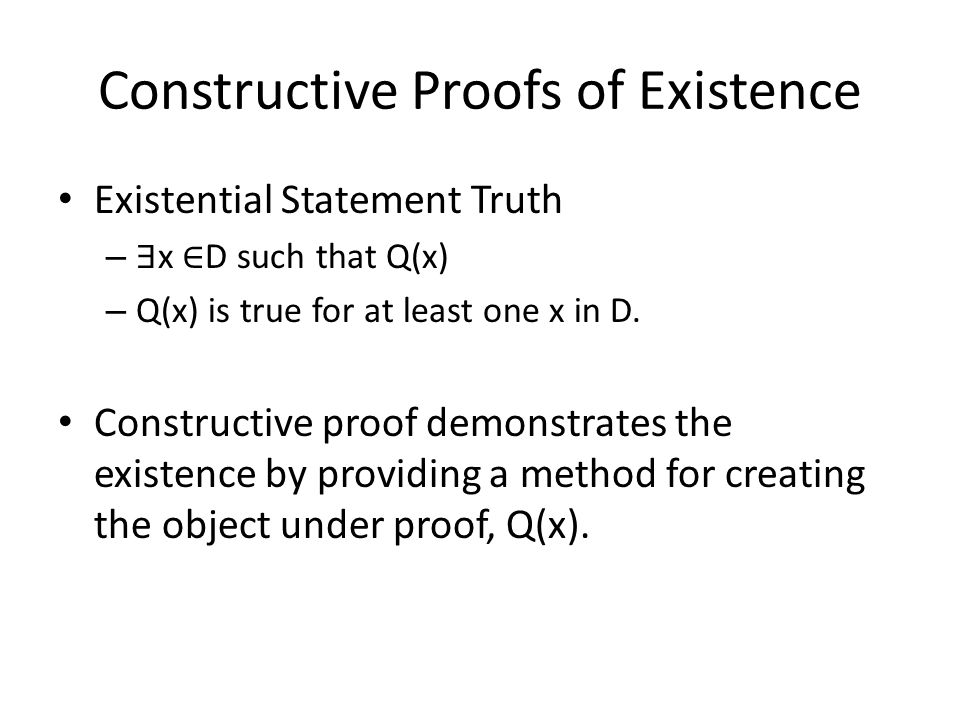 Example Constructive proofs of existence – Prove: There is an integer n that can be written in two ways as a sum of two prime numbers.