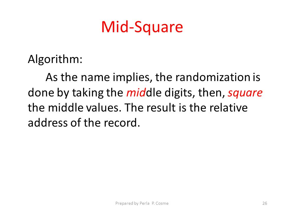 Mid-Square Algorithm: As the name implies, the randomization is done by taking the middle digits, then, square the middle values.