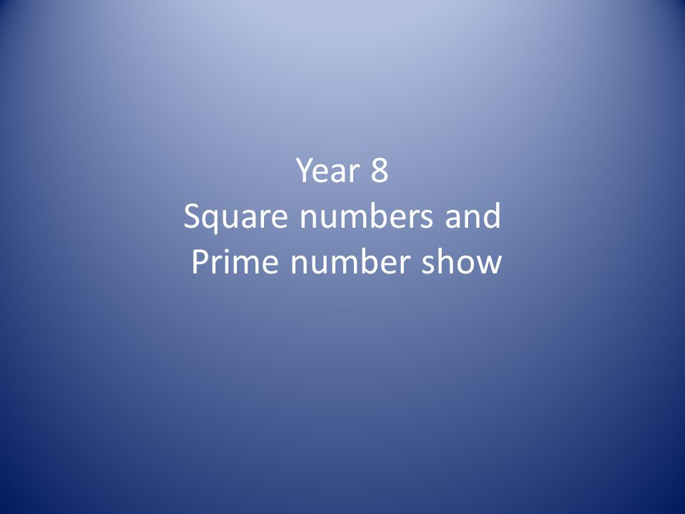 Year 8 Square numbers and Prime number show
