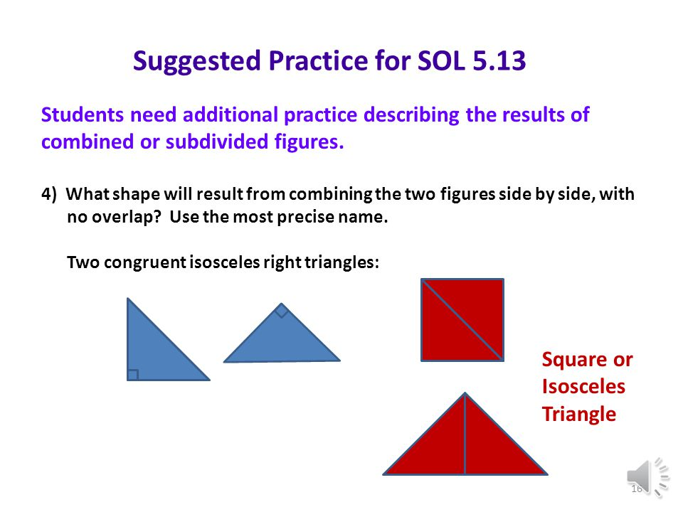 Suggested Practice for SOL 5.13 2)A square is a rhombus. What properties of a rhombus are also properties of a square? 3)Which two statements are true