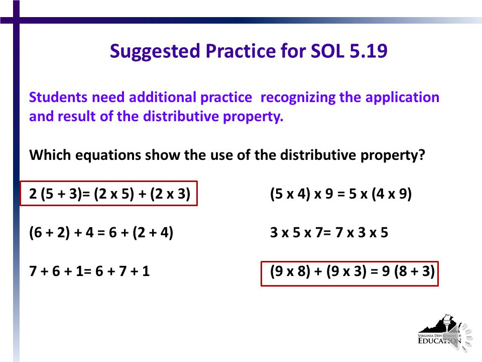 SOL 5.19 The student will investigate and recognize the distributive property of multiplication over addition. Identifying the Use of the Distributive