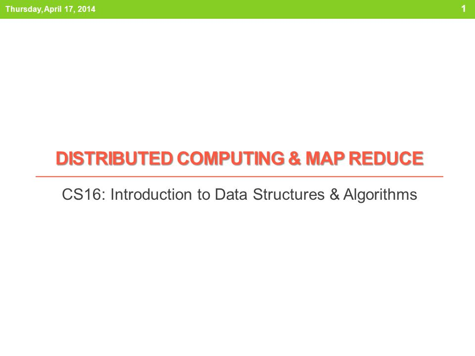 DISTRIBUTED COMPUTING & MAP REDUCE CS16: Introduction to Data Structures & Algorithms Thursday, April 17, 2014 1