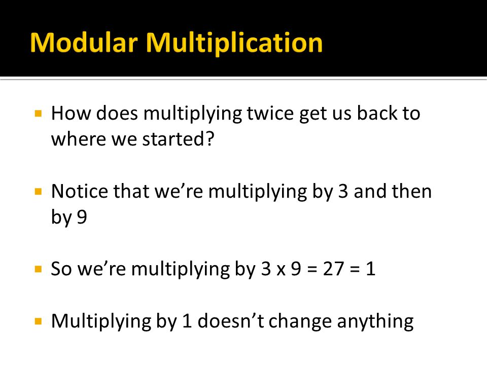  How does multiplying twice get us back to where we started?  Notice that we're multiplying by 3 and then by 9  So we're multiplying by 3 x 9 = 27