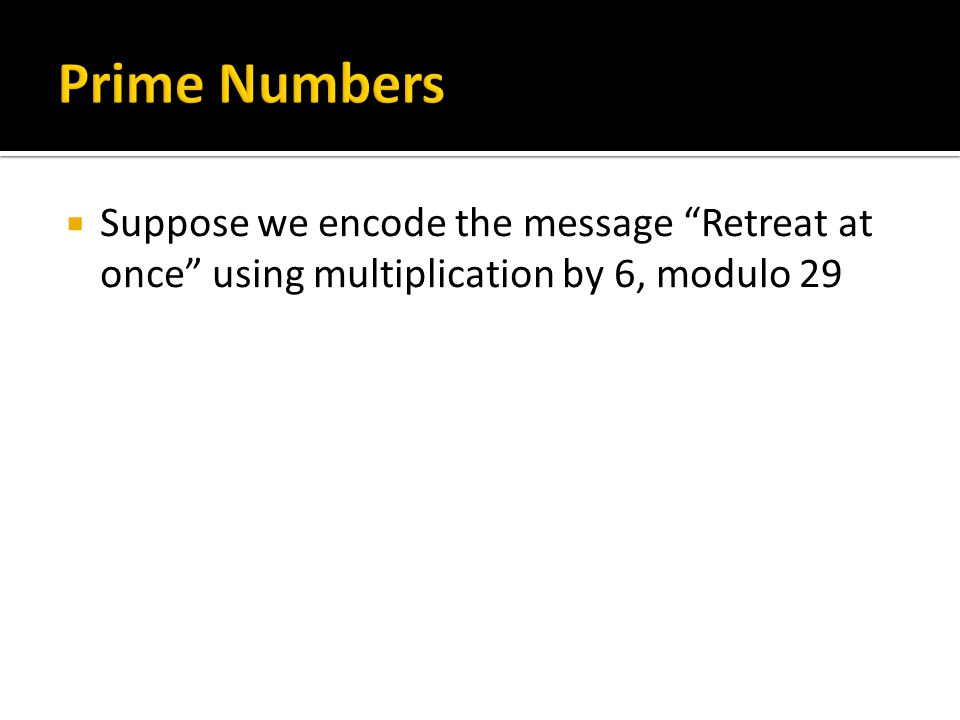 """ Suppose we encode the message """"Retreat at once"""" using multiplication by 6, modulo 29"""