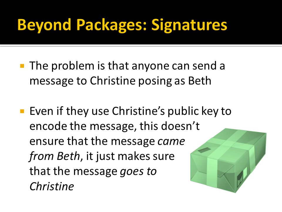  The problem is that anyone can send a message to Christine posing as Beth  Even if they use Christine's public key to encode the message, this does