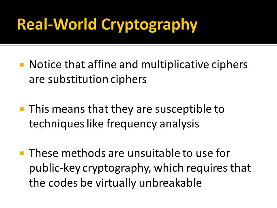  Notice that affine and multiplicative ciphers are substitution ciphers  This means that they are susceptible to techniques like frequency analysis