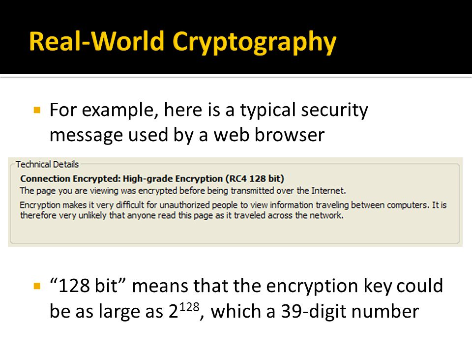 """ For example, here is a typical security message used by a web browser  """"128 bit"""" means that the encryption key could be as large as 2 128, which a"""
