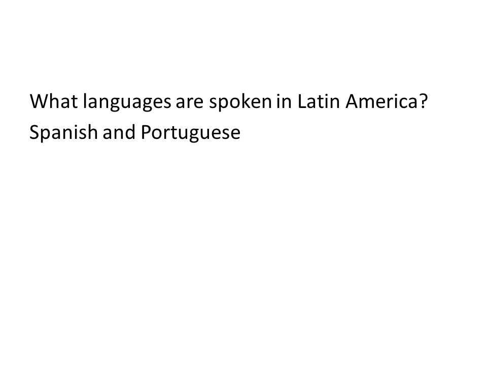 What languages are spoken in Latin America? Spanish and Portuguese