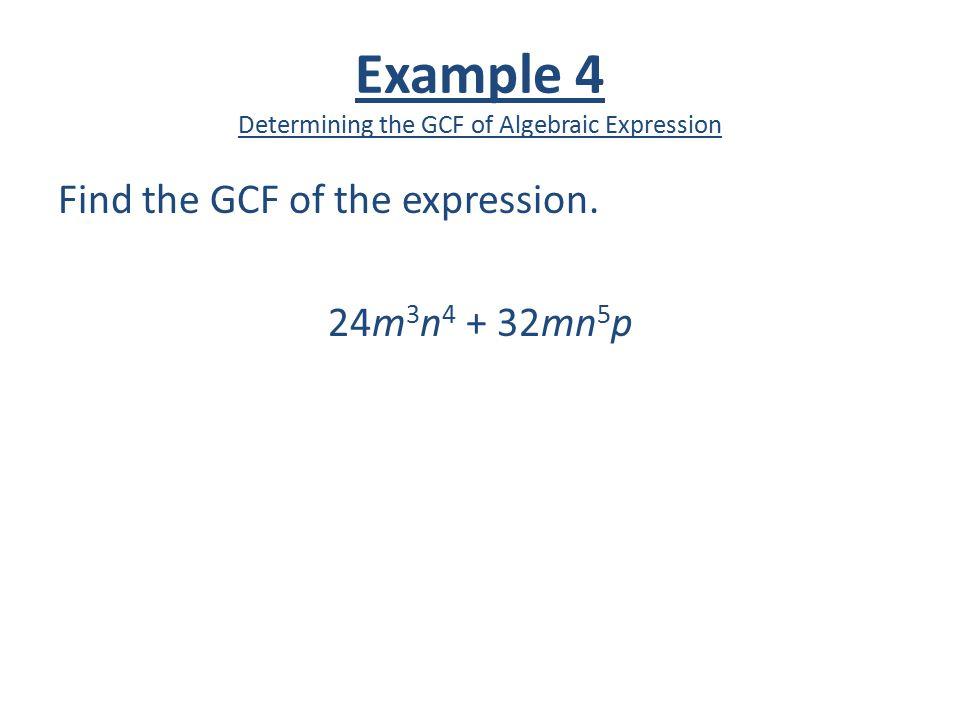 Example 4 Determining the GCF of Algebraic Expression Find the GCF of the expression.