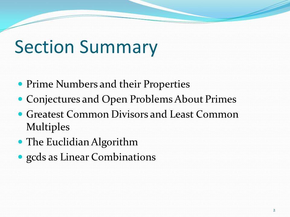 Section Summary Prime Numbers and their Properties Conjectures and Open Problems About Primes Greatest Common Divisors and Least Common Multiples The