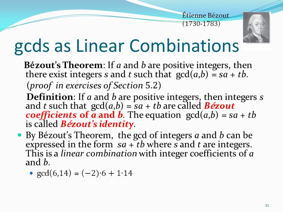 gcds as Linear Combinations B é zout's Theorem: If a and b are positive integers, then there exist integers s and t such that gcd(a,b) = sa + tb. (pro