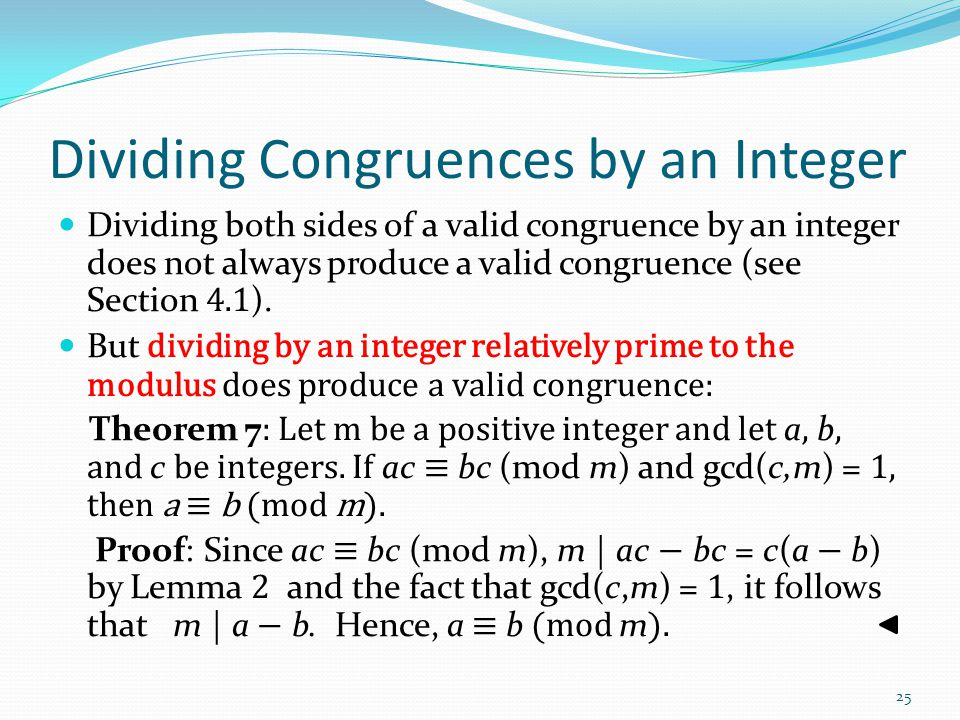 Dividing Congruences by an Integer Dividing both sides of a valid congruence by an integer does not always produce a valid congruence (see Section 4.1