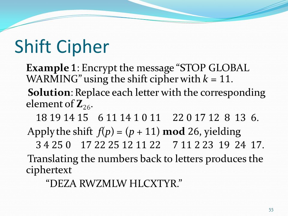 "Shift Cipher Example 1 : Encrypt the message ""STOP GLOBAL WARMING"" using the shift cipher with k = 11. Solution: Replace each letter with the correspo"