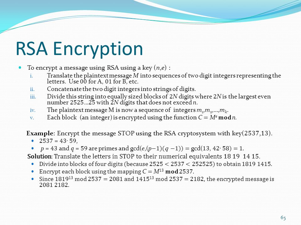 RSA Encryption To encrypt a message using RSA using a key (n,e) : i. Translate the plaintext message M into sequences of two digit integers representi