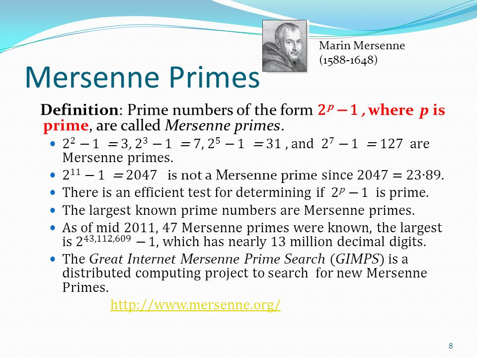 Mersenne Primes Definition: Prime numbers of the form 2 p − 1, where p is prime, are called Mersenne primes. 2 2 − 1 = 3, 2 3 − 1 = 7, 2 5 − 1 = 31, a