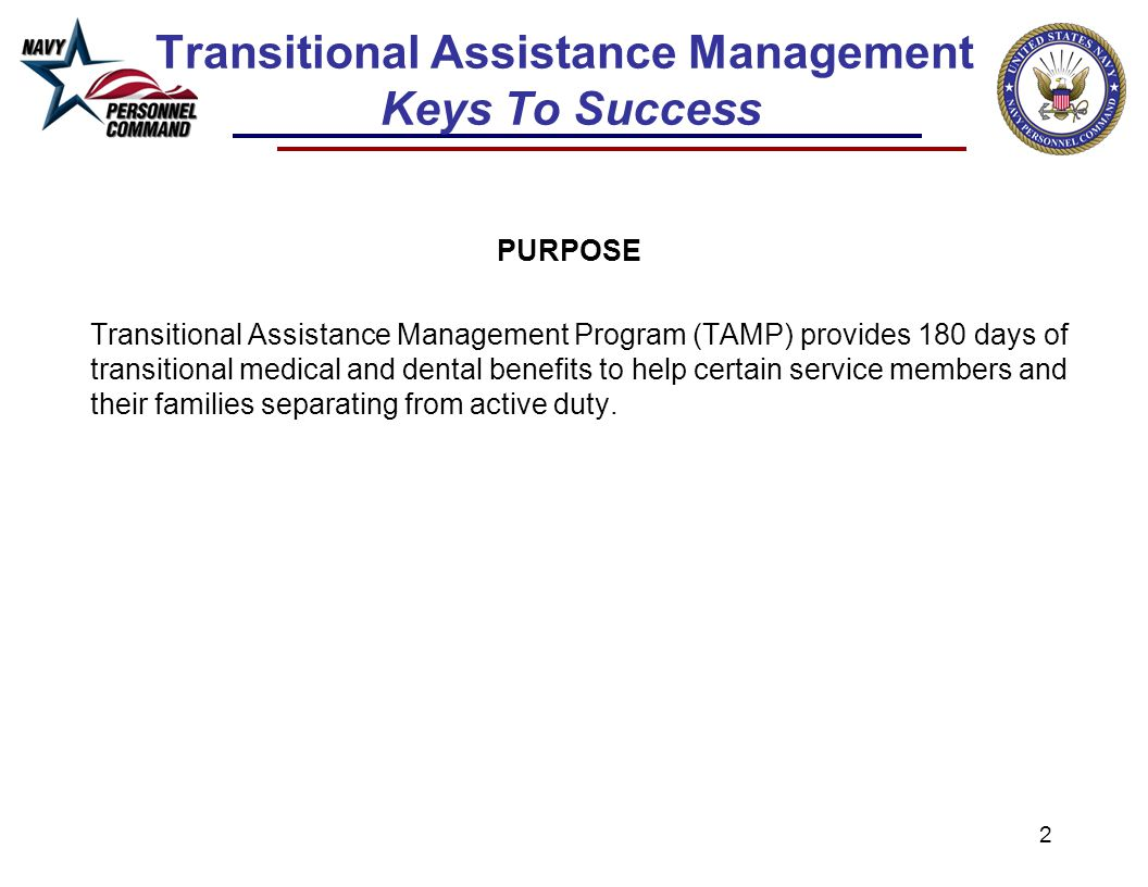 2 Transitional Assistance Management Keys To Success PURPOSE Transitional Assistance Management Program (TAMP) provides 180 days of transitional medic