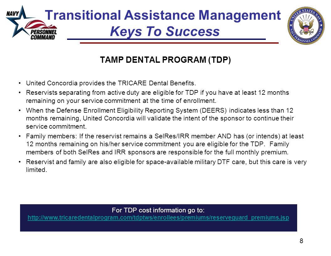 8 Transitional Assistance Management Keys To Success TAMP DENTAL PROGRAM (TDP) United Concordia provides the TRICARE Dental Benefits.