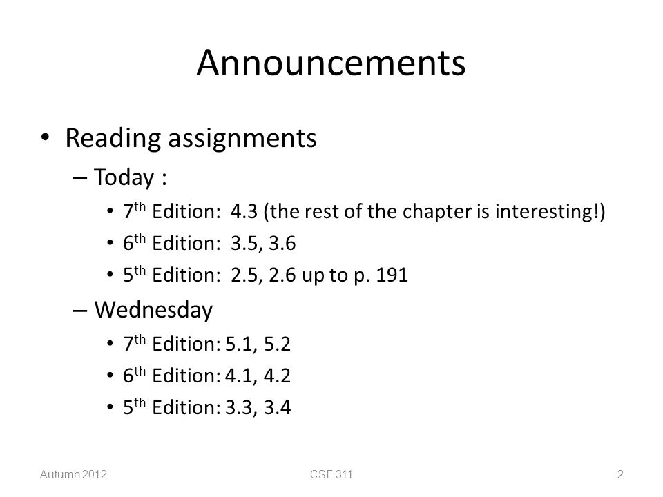 Announcements Reading assignments – Today : 7 th Edition: 4.3 (the rest of the chapter is interesting!) 6 th Edition: 3.5, 3.6 5 th Edition: 2.5, 2.6