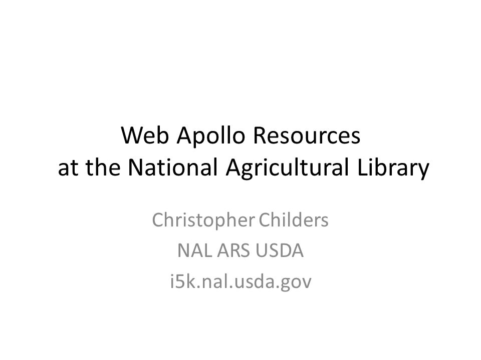 Web Apollo Resources at the National Agricultural Library Christopher Childers NAL ARS USDA i5k.nal.usda.gov