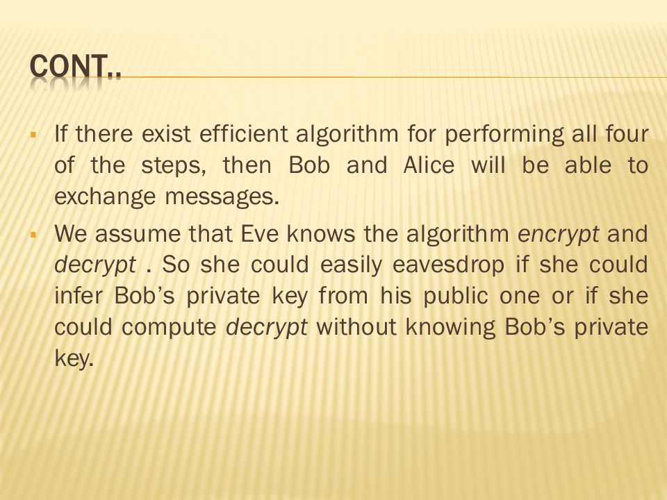  If there exist efficient algorithm for performing all four of the steps, then Bob and Alice will be able to exchange messages.