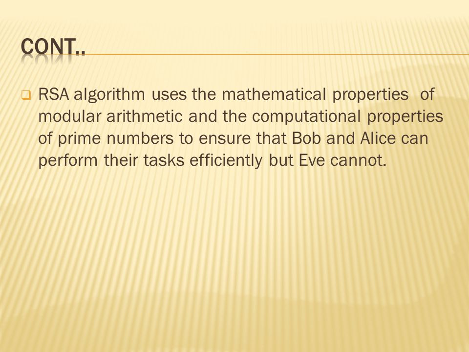  RSA algorithm uses the mathematical properties of modular arithmetic and the computational properties of prime numbers to ensure that Bob and Alice can perform their tasks efficiently but Eve cannot.