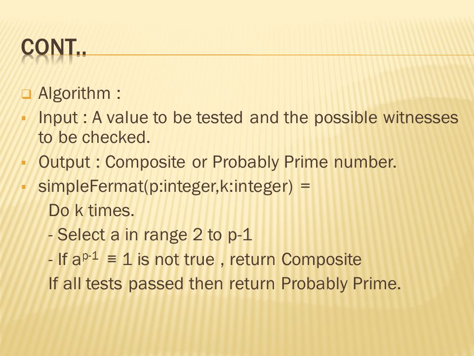  Algorithm :  Input : A value to be tested and the possible witnesses to be checked.