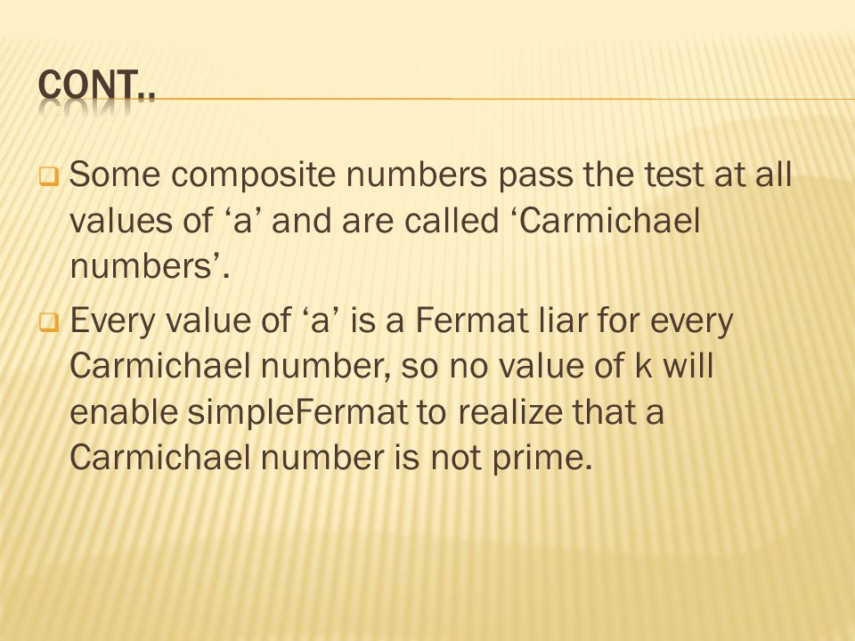  Some composite numbers pass the test at all values of 'a' and are called 'Carmichael numbers'.