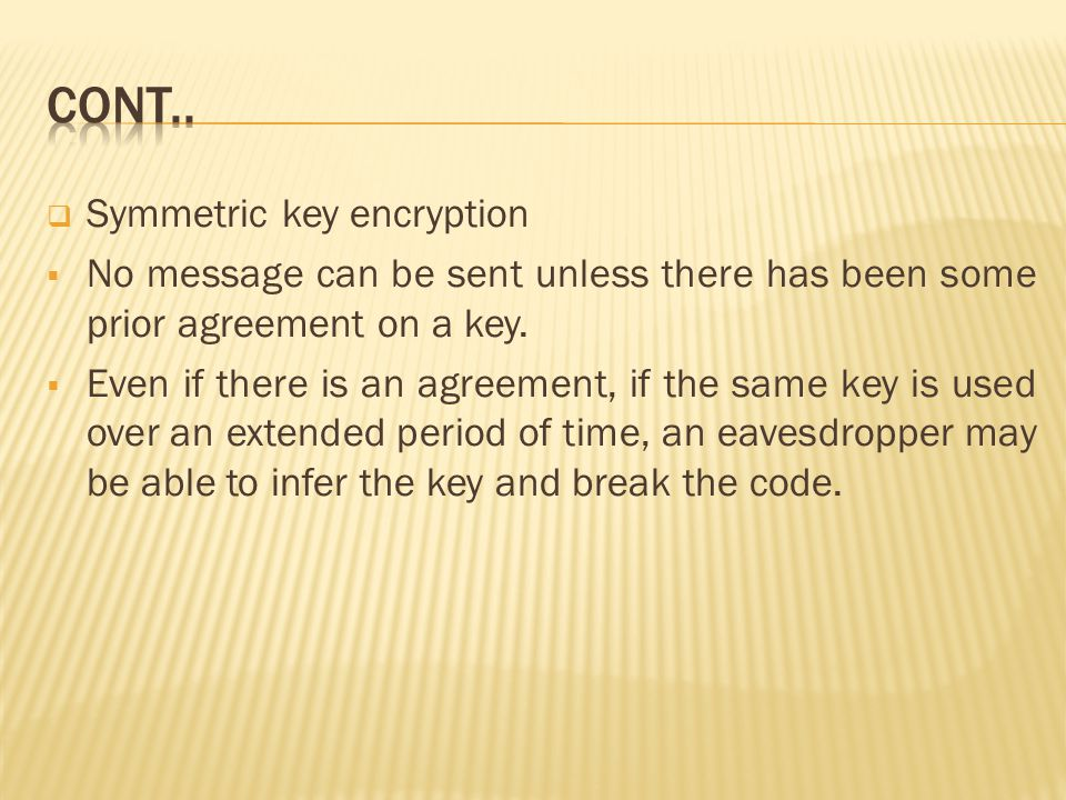  New keys must be transmitted between the senders and receivers to avoid code breaking.