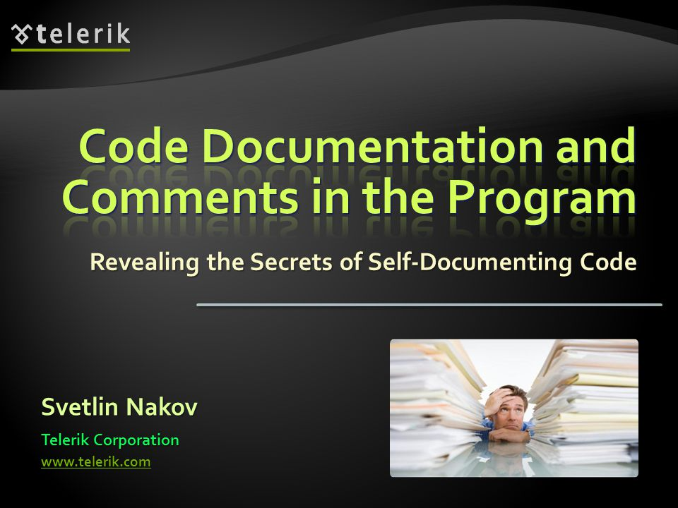 Revealing the Secrets of Self-Documenting Code Svetlin Nakov Telerik Corporation www.telerik.com