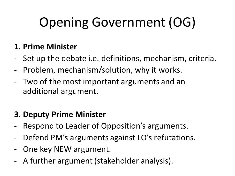 Opening Government (OG) 1. Prime Minister -Set up the debate i.e.