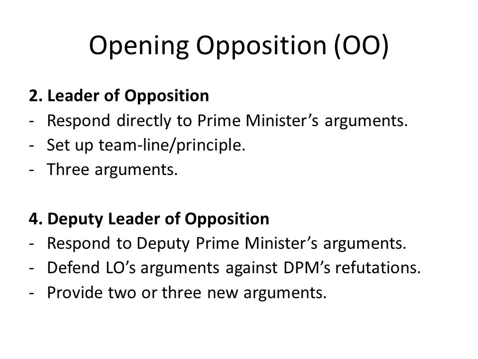 Opening Opposition (OO) 2. Leader of Opposition -Respond directly to Prime Minister's arguments.