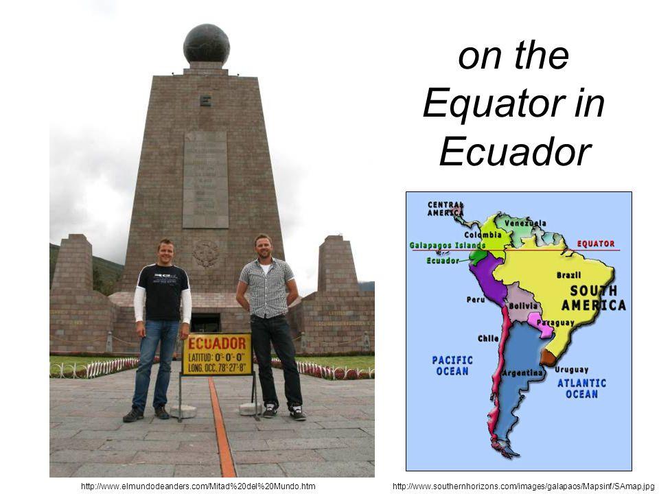 http://www.southernhorizons.com/images/galapaos/Mapsinf/SAmap.jpg http://www.elmundodeanders.com/Mitad%20del%20Mundo.htm on the Equator in Ecuador