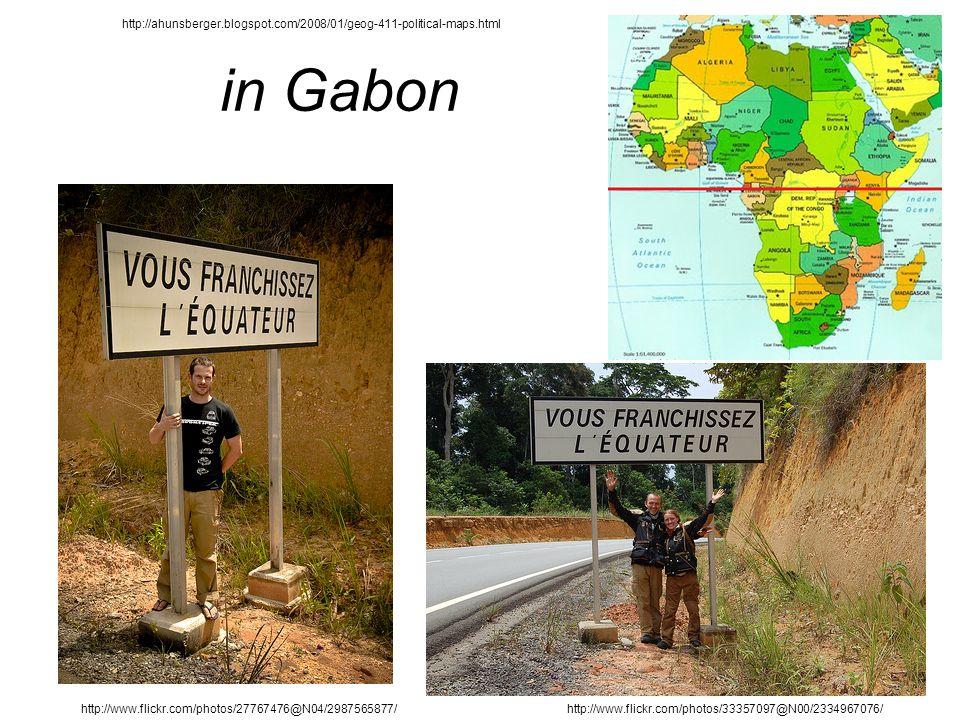 in Gabon http://www.flickr.com/photos/27767476@N04/2987565877/http://www.flickr.com/photos/33357097@N00/2334967076/ http://ahunsberger.blogspot.com/2008/01/geog-411-political-maps.html