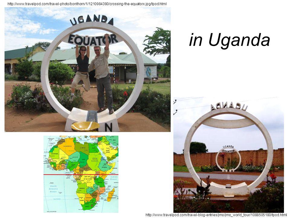 in Uganda http://www.travelpod.com/travel-photo/bonthorn/1/1210984380/crossing-the-equatorx.jpg/tpod.html http://www.travelpod.com/travel-blog-entries/jmo/jmo_world_tour/1088505180/tpod.html