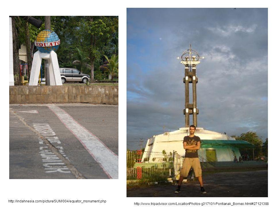 http://indahnesia.com/picture/SUM/004/equator_monument.php http://www.tripadvisor.com/LocationPhotos-g317101-Pontianak_Borneo.html#27121388