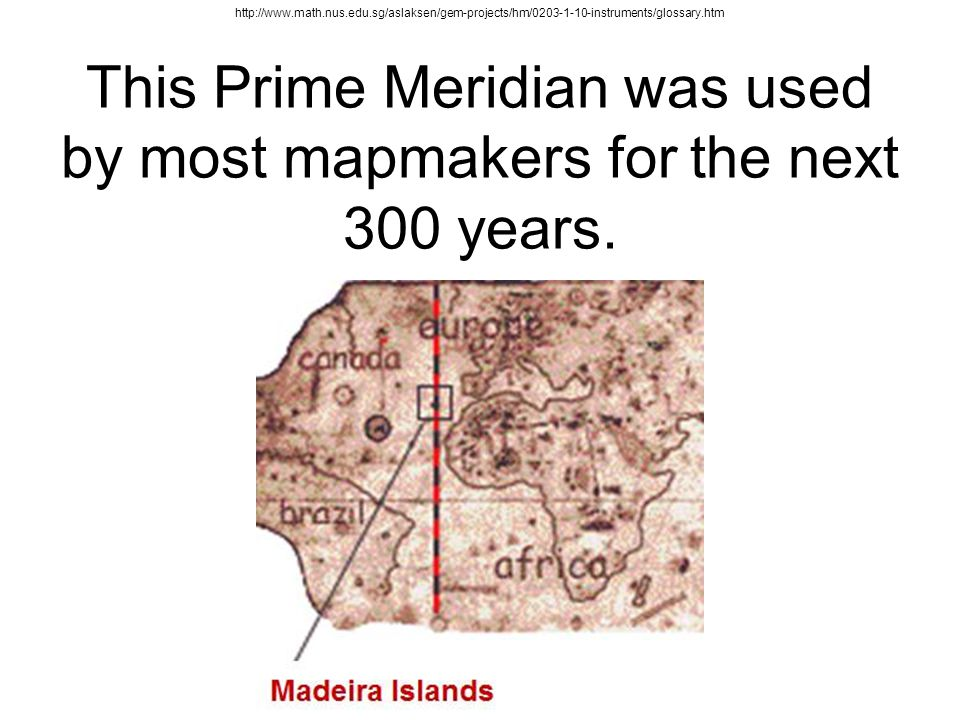 This Prime Meridian was used by most mapmakers for the next 300 years.