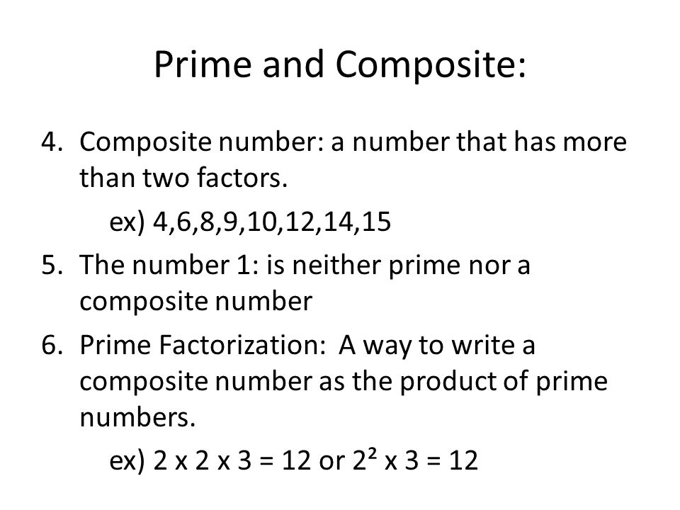Prime and Composite: 4.Composite number: a number that has more than two factors.