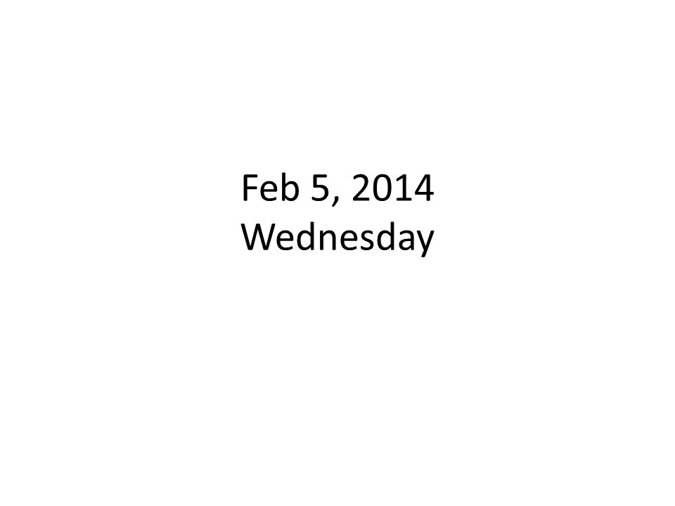 Feb 5, 2014 Wednesday